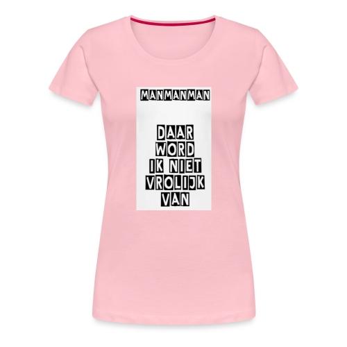 ManManMan - Vrouwen Premium T-shirt