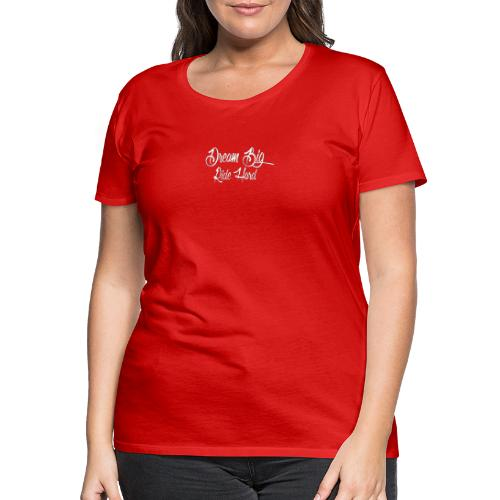 DreamBigRideHard - Camiseta premium mujer