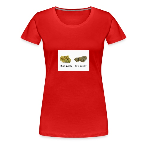 High Quality Weed - Women's Premium T-Shirt
