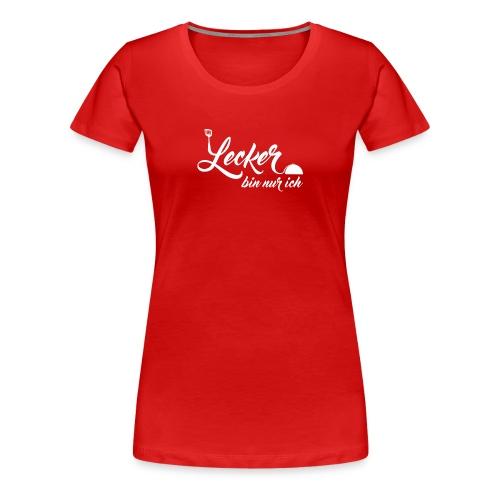 Lecker bin nur ich - Frauen Premium T-Shirt