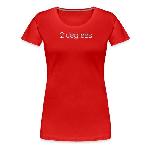 2 degrees - Women's Premium T-Shirt