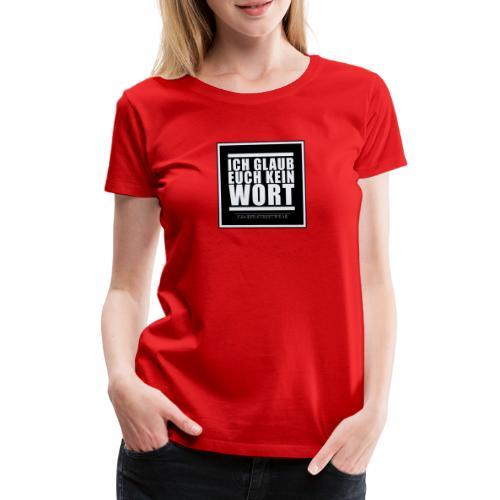 ich glaub euch kein wort - Frauen Premium T-Shirt