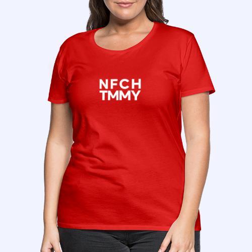 Einfach Tommy / NFCHTMMY / White Font - Frauen Premium T-Shirt