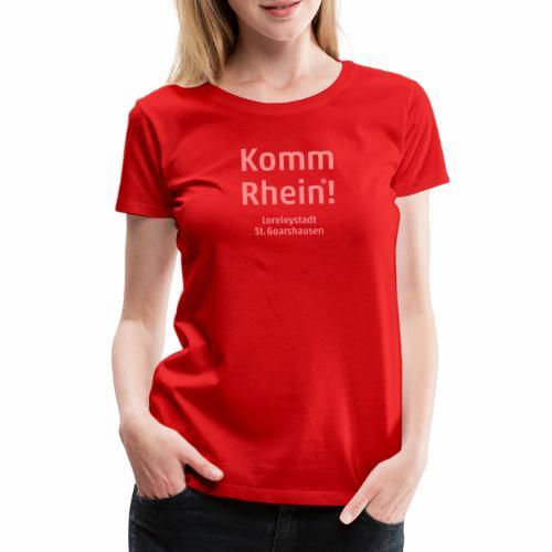 Komm Rhein! Loreleystadt St. Goarshausen - Frauen Premium T-Shirt