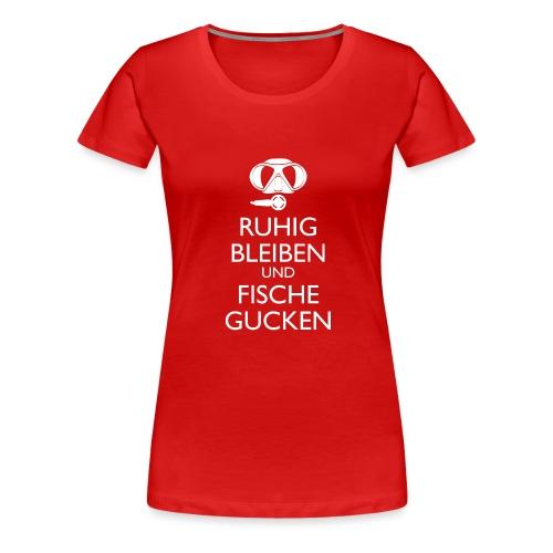 Ruhig bleiben und Fische gucken - Frauen Premium T-Shirt
