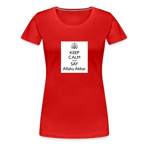 keep-calm-and-say-allahu-akbar - Frauen Premium T-Shirt