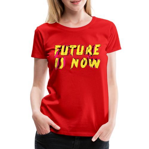 future is now - Camiseta premium mujer
