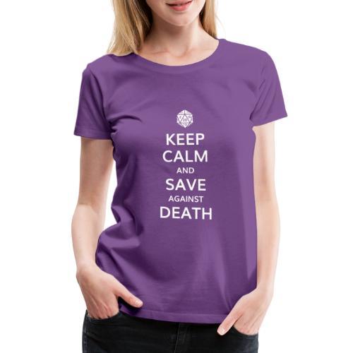 Keep calm and save against death - T-shirt Premium Femme