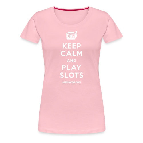 Keep Calm and Play Slots - Women's Premium T-Shirt