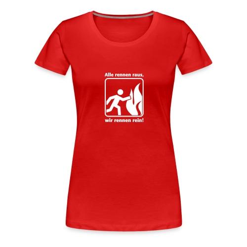 ALLE RENNEN RAUS, WIR RENNEN REIN! - Frauen Premium T-Shirt