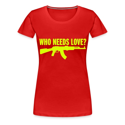 Who needs love? - Women's Premium T-Shirt
