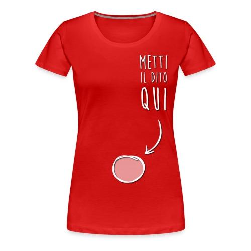 Metti il dito qui - Maglietta Premium da donna