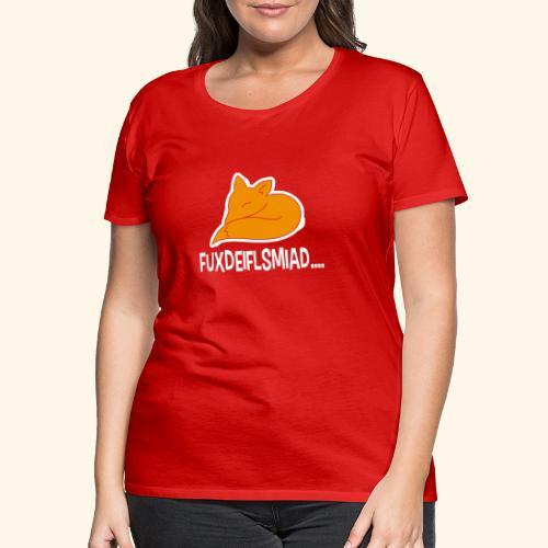Fuxdeiflsmiad... - Frauen Premium T-Shirt