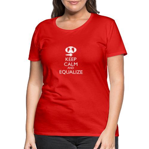 Keep calm and equalize - Frauen Premium T-Shirt
