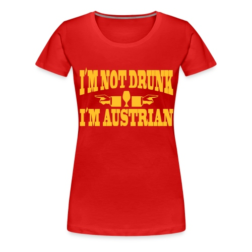 not_drunk_austrian - Frauen Premium T-Shirt