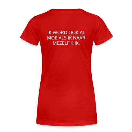 Ik word al moe als ik ernaar kijk - fun shirt - Vrouwen Premium T-shirt