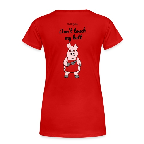 dont touch my butt, serial grillaz shirt - Vrouwen Premium T-shirt