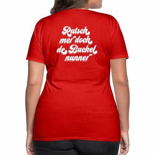 Rutsch mer doch de Buckel nunner - Frauen Premium T-Shirt