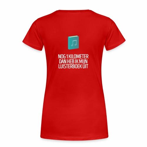 Nog 1 kilometer - luisterboek - fun shirt - Vrouwen Premium T-shirt