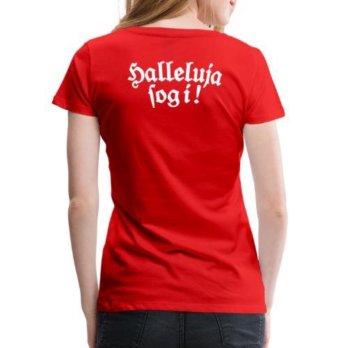 Halleluja sog i! - Frauen Premium T-Shirt