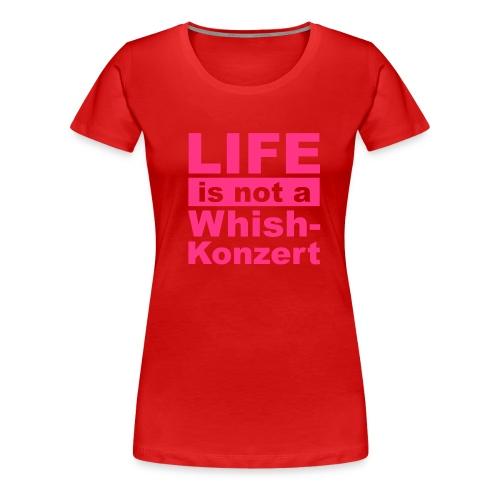 Live is not a whishkonzert - Frauen Premium T-Shirt