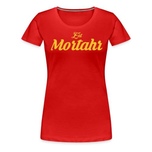 EatMortahr - Women's Premium T-Shirt