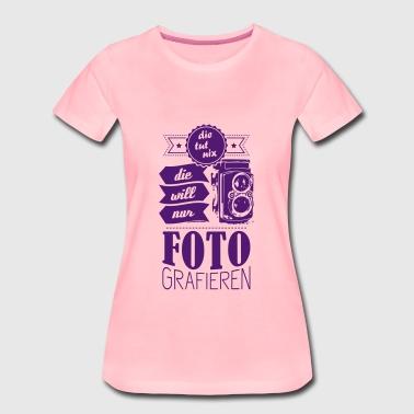 Die tut nix, die will nur Fotografieren - Frauen Premium T-Shirt