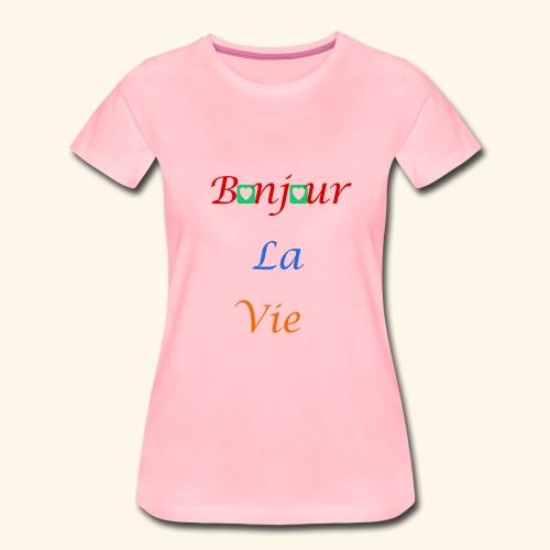 Bonjour La Vie - T-shirt Premium Femme