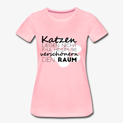 Katzen verschönern den Raum - Shirt - Frauen Premium T-Shirt