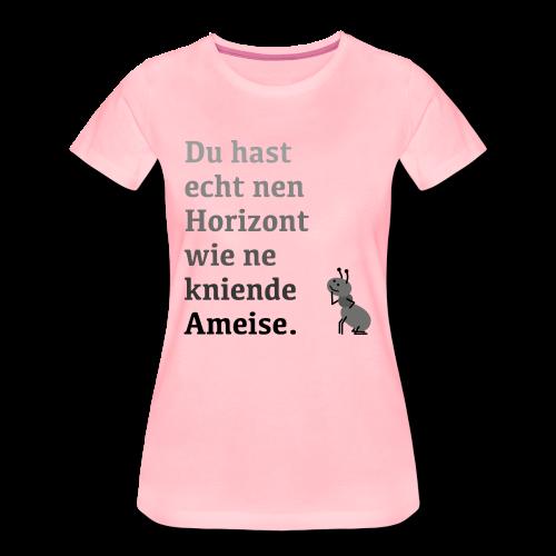 Horizont wie ne Ameise - Frauen Premium T-Shirt