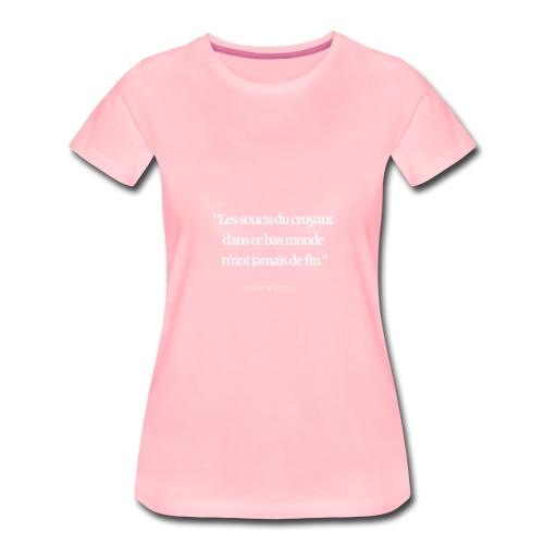 les soucis du croyant.... - T-shirt Premium Femme