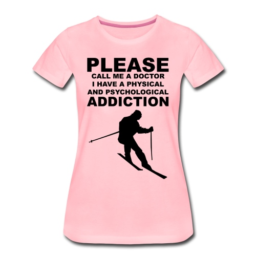 Call me a doctor, I have a addiction to skiing - Frauen Premium T-Shirt