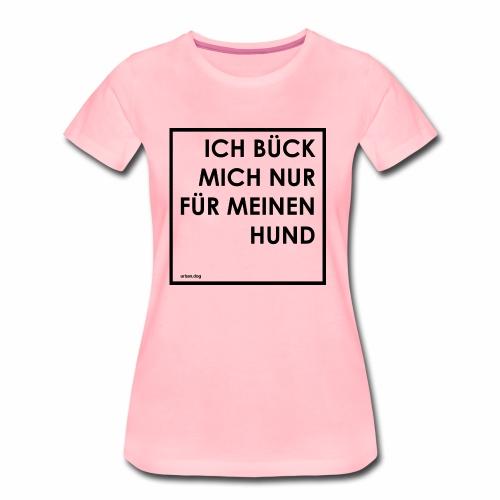 ICH BÜCK MICH NUR FÜR MEINEN HUND - RAHMEN - Frauen Premium T-Shirt