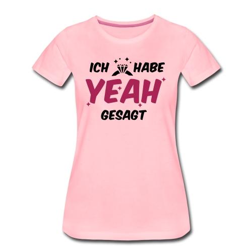 Ich habe yeah gesagt - JGA T-Shirt - JGA Shirt - Frauen Premium T-Shirt