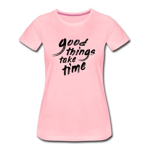 Good things take time 2N - Maglietta Premium da donna
