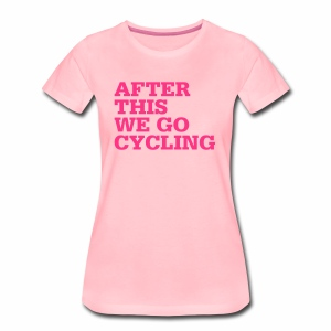 After this we go cycling - Frauen Premium T-Shirt
