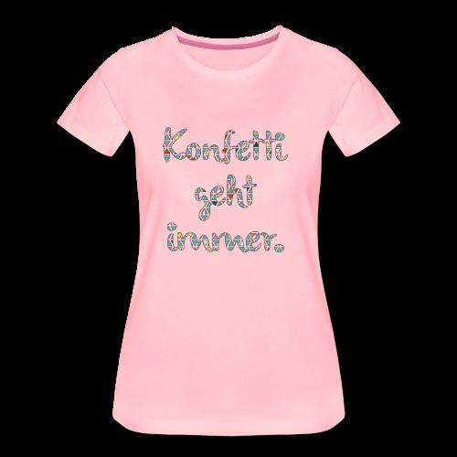 Konfetti geht immer. - Frauen Premium T-Shirt