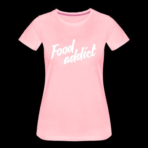 Food addict - T-shirt Premium Femme
