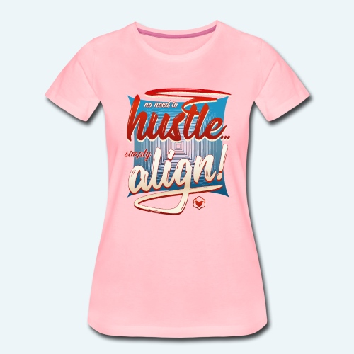 No Need To Hustle - Simply Align ! - Frauen Premium T-Shirt