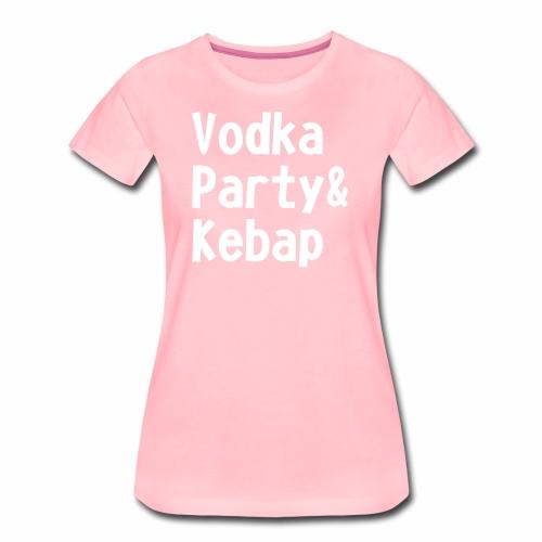 Vodka Party und Kebap - Frauen Premium T-Shirt