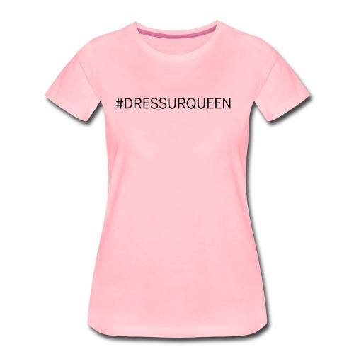 #DRESSURQUEEN - Frauen Premium T-Shirt