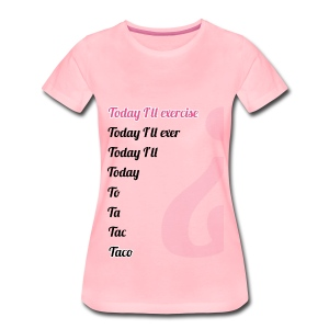 '' TODAY I'LL EXERCISE ... '' - Women's Premium T-Shirt