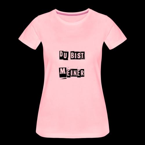 Du bist meiner - Frauen Premium T-Shirt