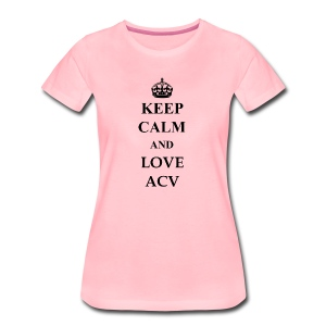 Keep Calm and Love ACV - Frauen Premium T-Shirt