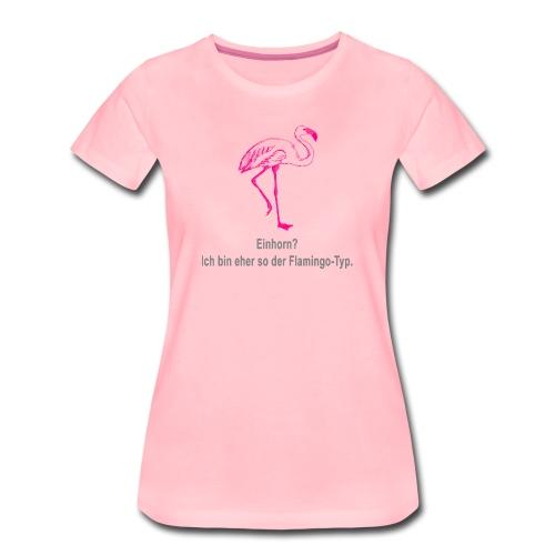 Einhorn? War gestern. Jetzt ist der Flamingo dran. - Frauen Premium T-Shirt