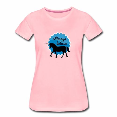Always Believe in Unicorns - Frauen Premium T-Shirt