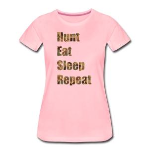 Hunt, Eat, Sleep, Repeat - Frauen Premium T-Shirt