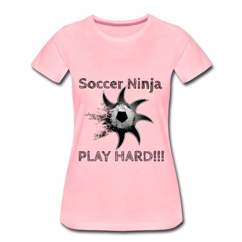 Soccer Ninja, Fussball, Play Hard - Frauen Premium T-Shirt