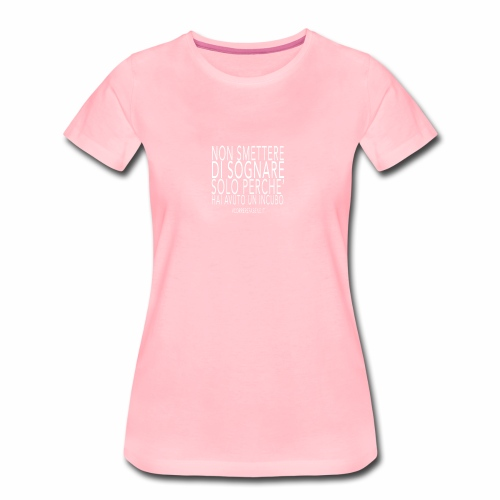 Non smettere di sognare... - Maglietta Premium da donna
