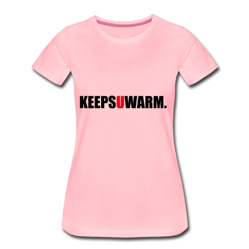 keepsuwarm - Frauen Premium T-Shirt
